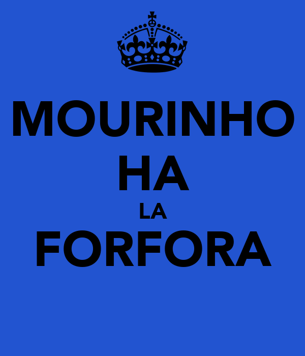 MOURINHO HA LA FORFORA