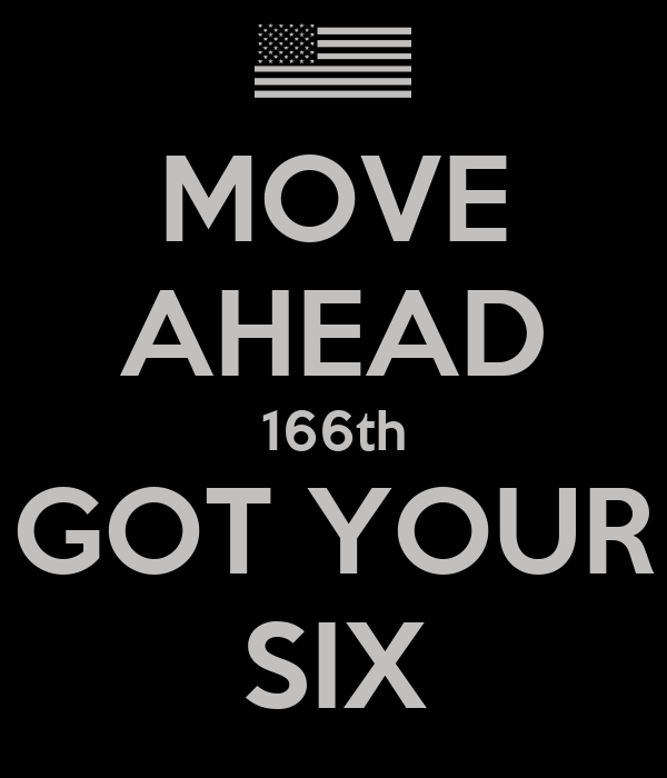 MOVE AHEAD 166th GOT YOUR SIX