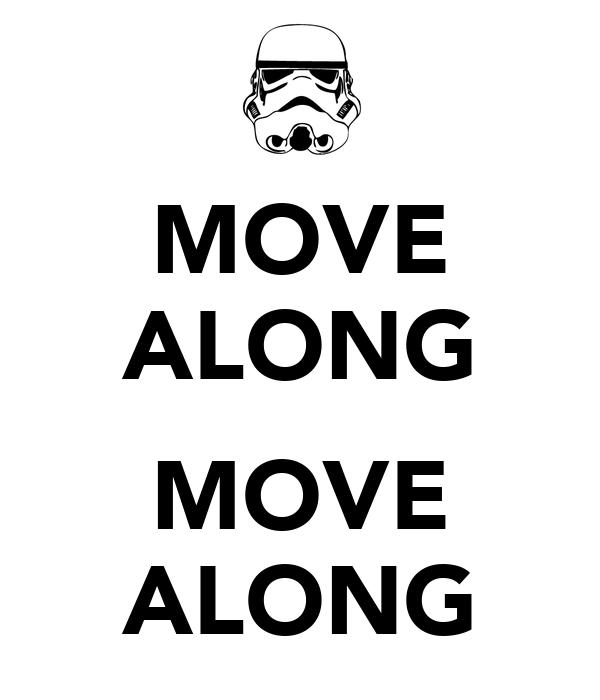 MOVE ALONG  MOVE ALONG