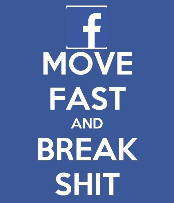 MOVE FAST AND BREAK SHIT