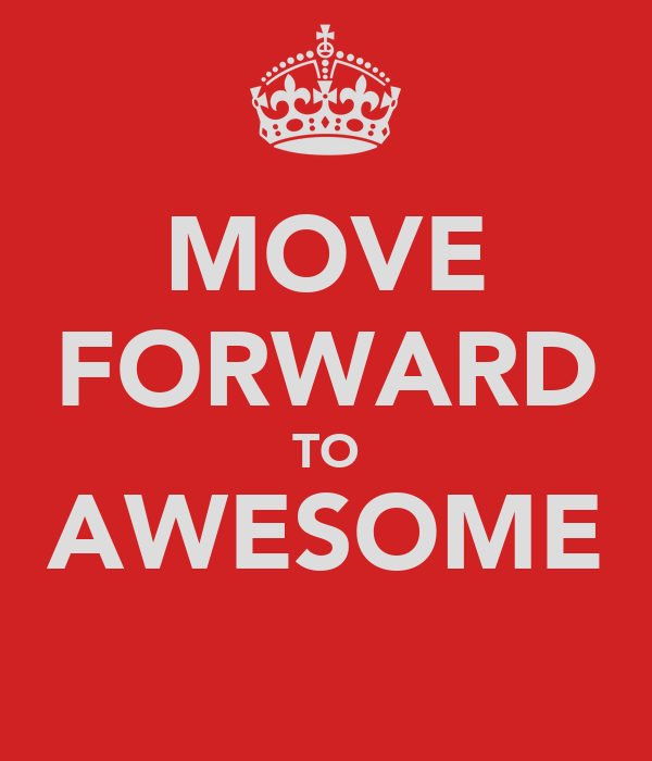 MOVE FORWARD TO AWESOME
