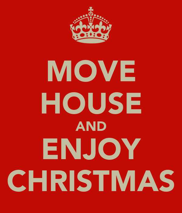 MOVE HOUSE AND ENJOY CHRISTMAS