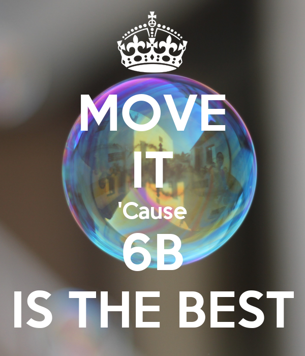 MOVE IT 'Cause 6B IS THE BEST