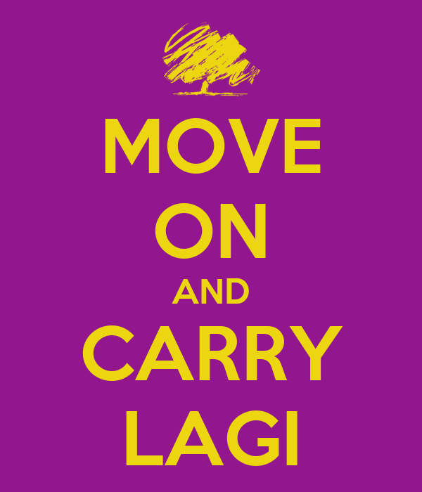 MOVE ON AND CARRY LAGI