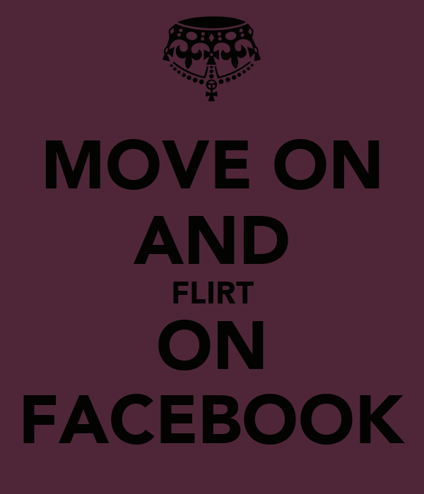 MOVE ON AND FLIRT ON FACEBOOK