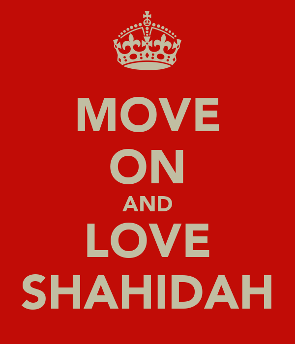 MOVE ON AND LOVE SHAHIDAH
