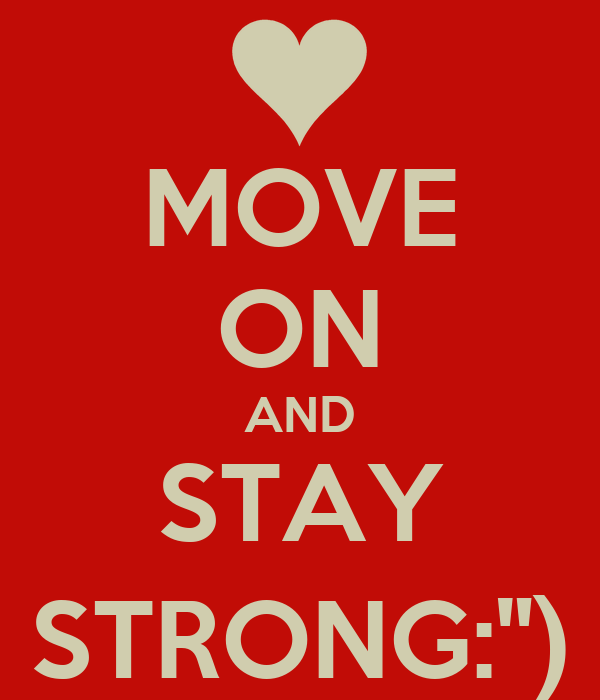 "MOVE ON AND STAY STRONG:"")"