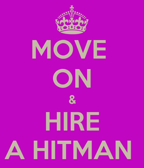 MOVE  ON & HIRE A HITMAN