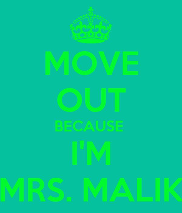 MOVE OUT BECAUSE  I'M MRS. MALIK