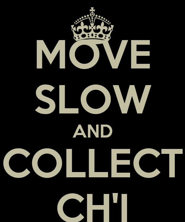 MOVE SLOW AND COLLECT CH'I