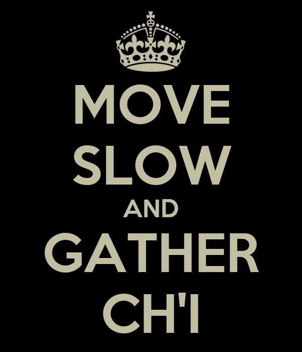 MOVE SLOW AND GATHER CH'I