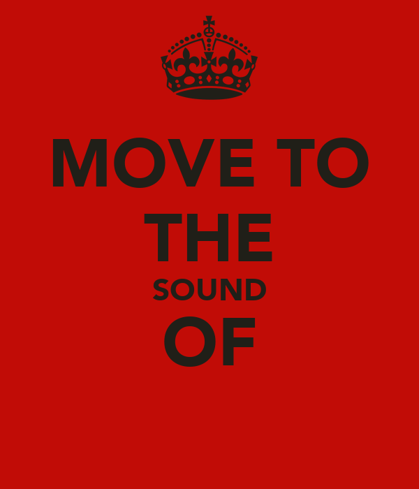 MOVE TO THE SOUND OF