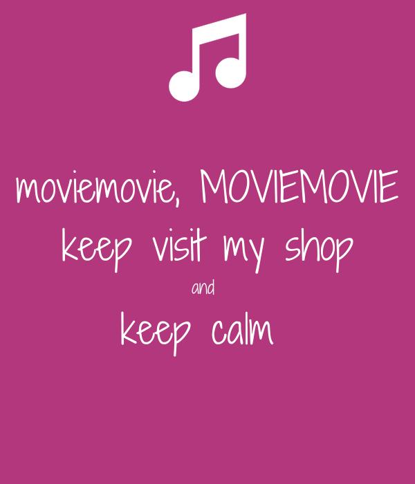 moviemovie, MOVIEMOVIE keep visit my shop and  keep calm