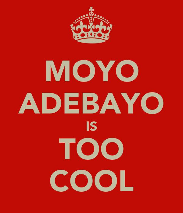 MOYO ADEBAYO IS TOO COOL