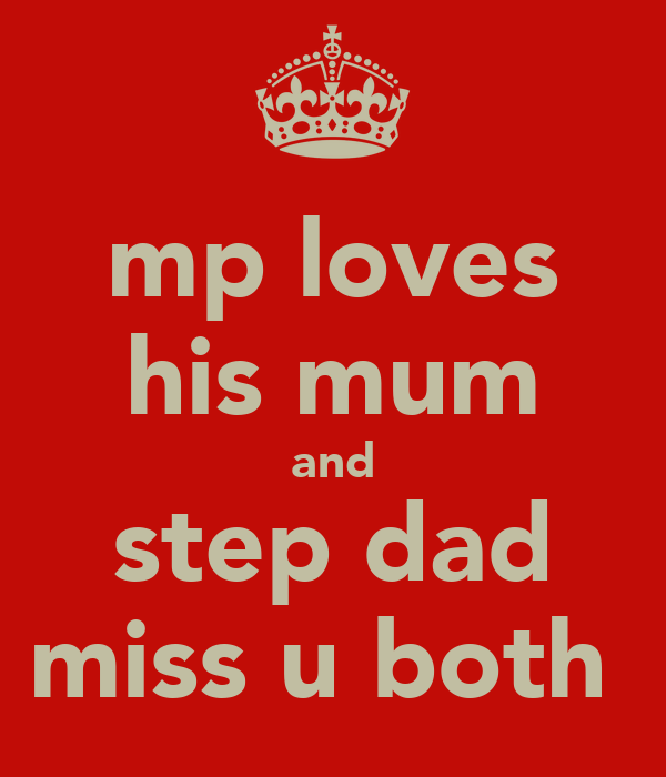 mp loves his mum and step dad miss u both
