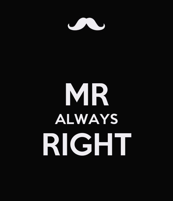 MR ALWAYS RIGHT