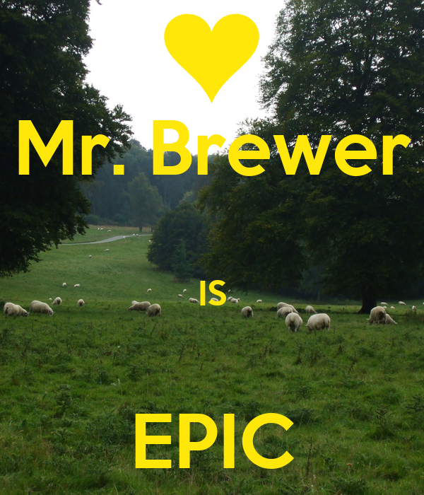 Mr. Brewer  IS  EPIC