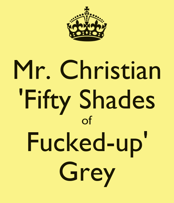 Mr. Christian 'Fifty Shades of Fucked-up' Grey