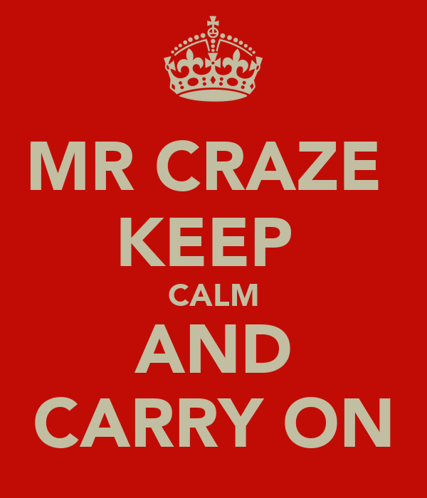 MR CRAZE  KEEP  CALM AND CARRY ON