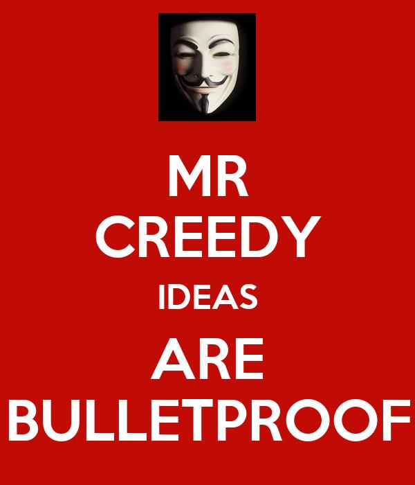 MR CREEDY IDEAS ARE BULLETPROOF