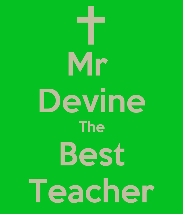 Mr  Devine The Best Teacher