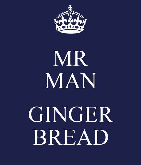 MR MAN  GINGER BREAD
