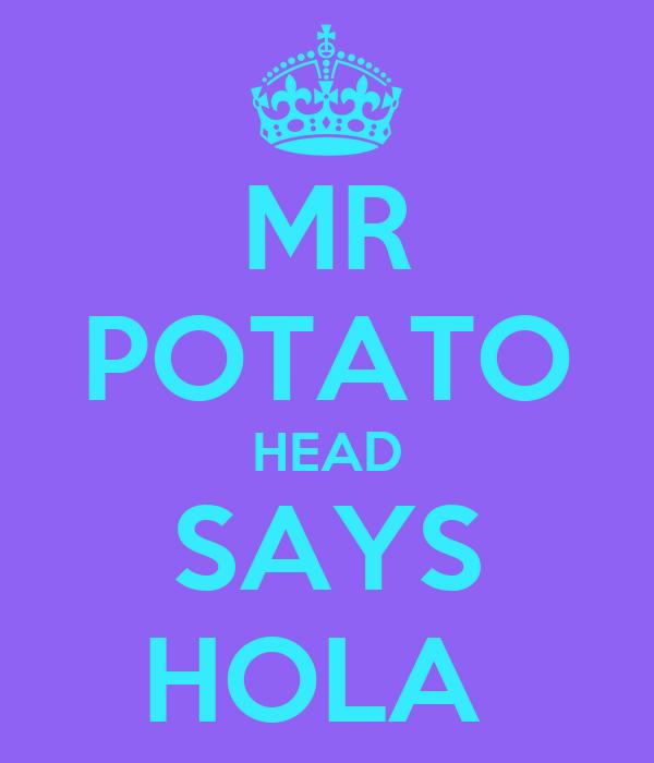 MR POTATO HEAD SAYS HOLA
