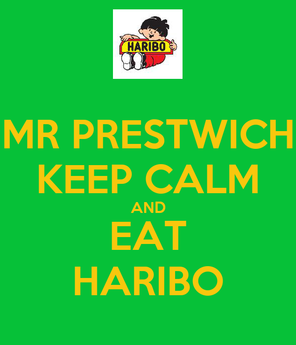 MR PRESTWICH KEEP CALM AND EAT HARIBO