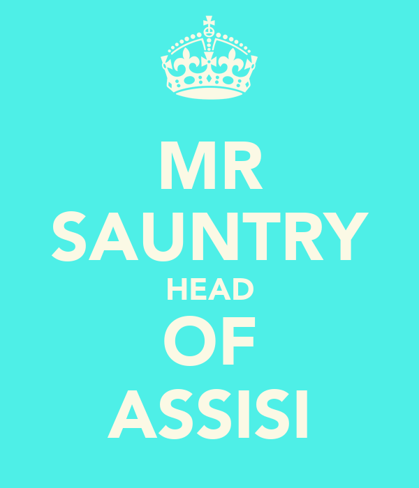 MR SAUNTRY HEAD OF ASSISI