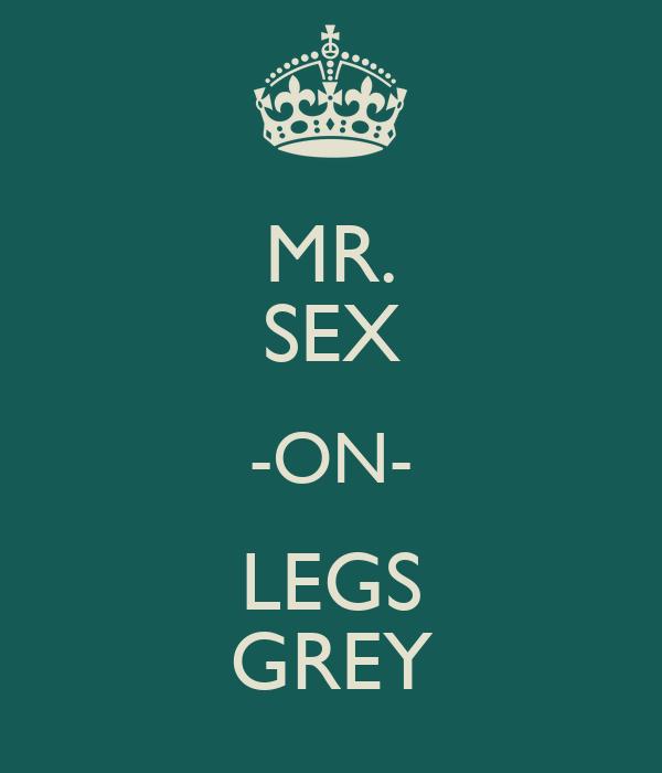 MR. SEX -ON- LEGS GREY