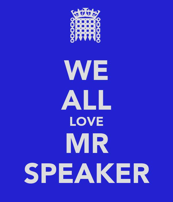 WE ALL LOVE MR SPEAKER