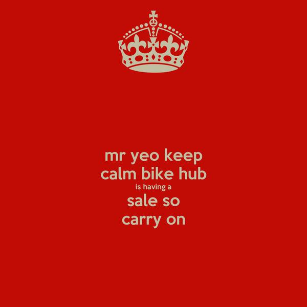 mr yeo keep calm bike hub is having a sale so carry on