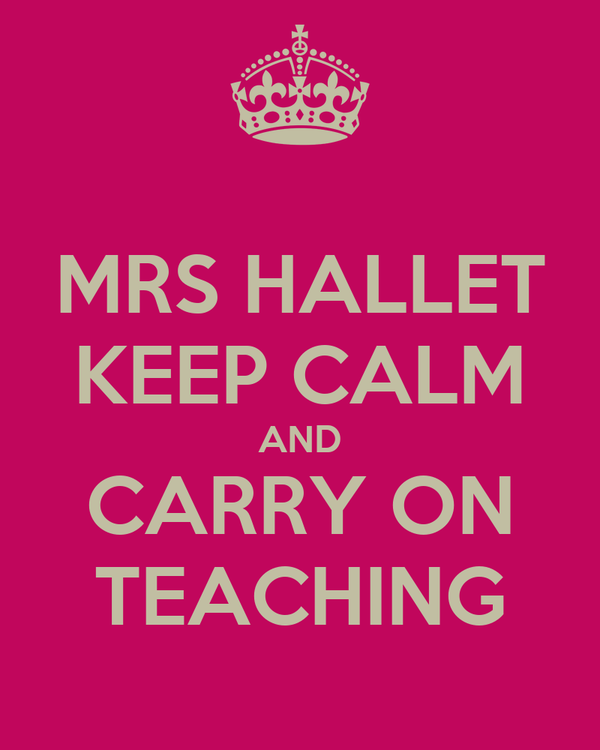 MRS HALLET KEEP CALM AND CARRY ON TEACHING