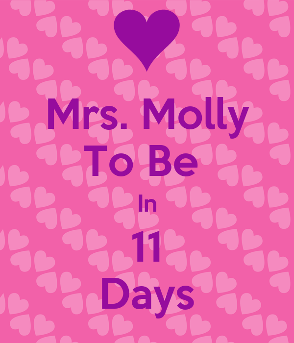 Mrs. Molly To Be  In 11 Days