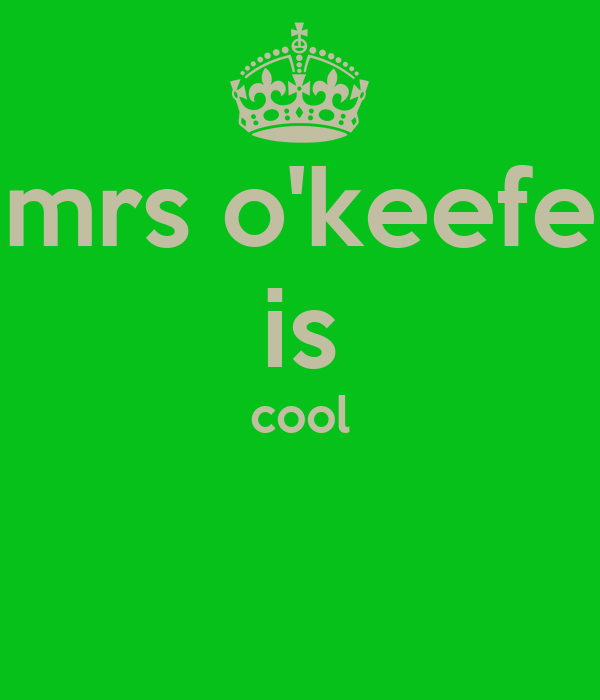 mrs o'keefe is cool