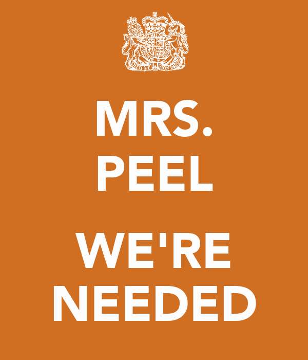 MRS. PEEL  WE'RE NEEDED