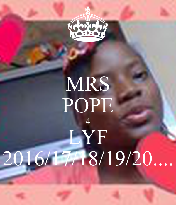 MRS POPE 4 LYF 2016/17/18/19/20....