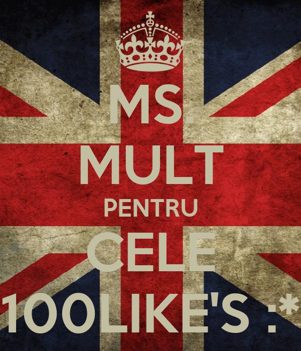 MS. MULT PENTRU CELE 100LIKE'S :*