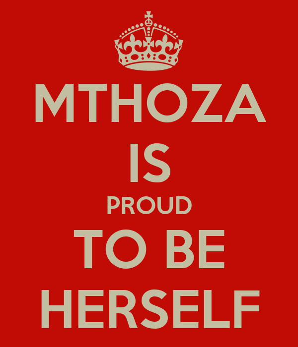 MTHOZA IS PROUD TO BE HERSELF