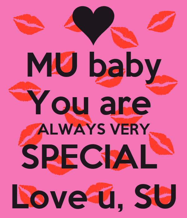 MU baby You are  ALWAYS VERY SPECIAL  Love u, SU