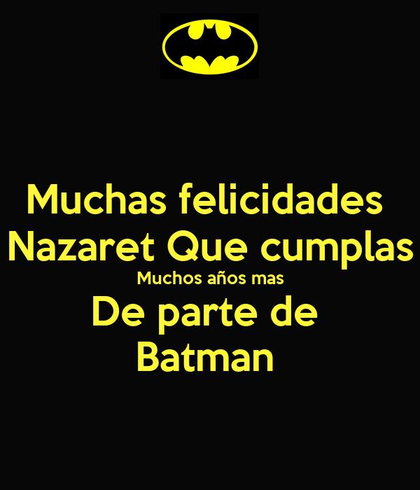 Muchas felicidades  Nazaret Que cumplas Muchos años mas De parte de  Batman