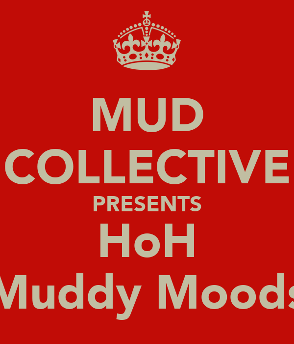 MUD COLLECTIVE PRESENTS HoH Muddy Moods