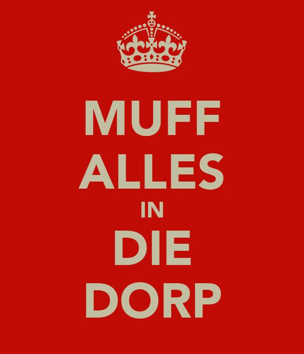 MUFF ALLES IN DIE DORP