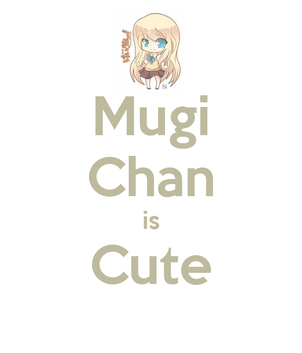 Mugi Chan is Cute