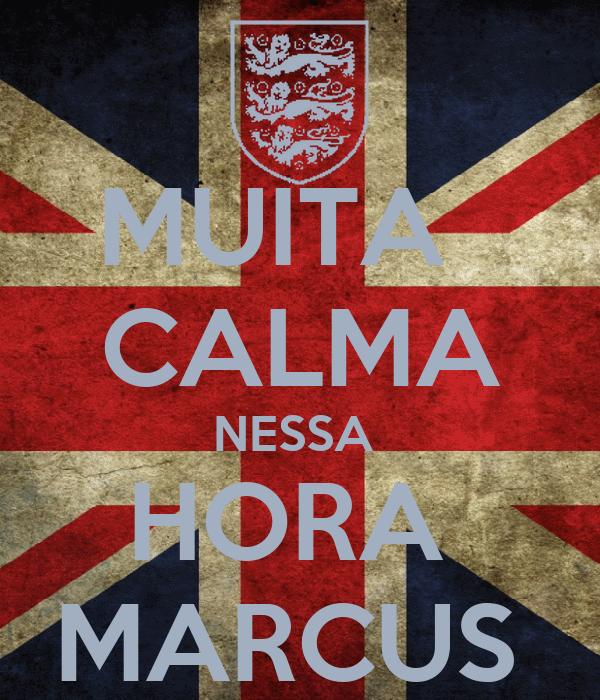 MUITA   CALMA NESSA  HORA  MARCUS