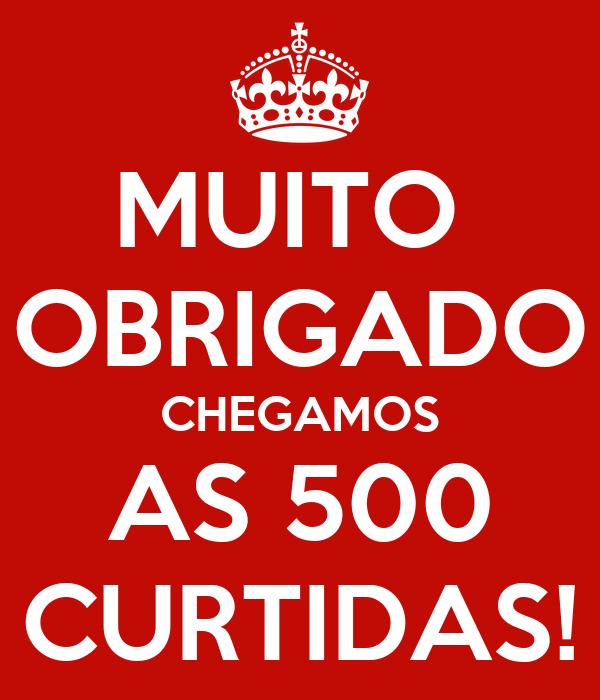 MUITO  OBRIGADO CHEGAMOS AS 500 CURTIDAS!