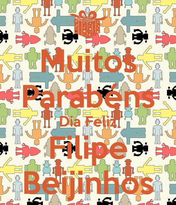Muitos Parabéns Dia Feliz Filipe Beijinhos