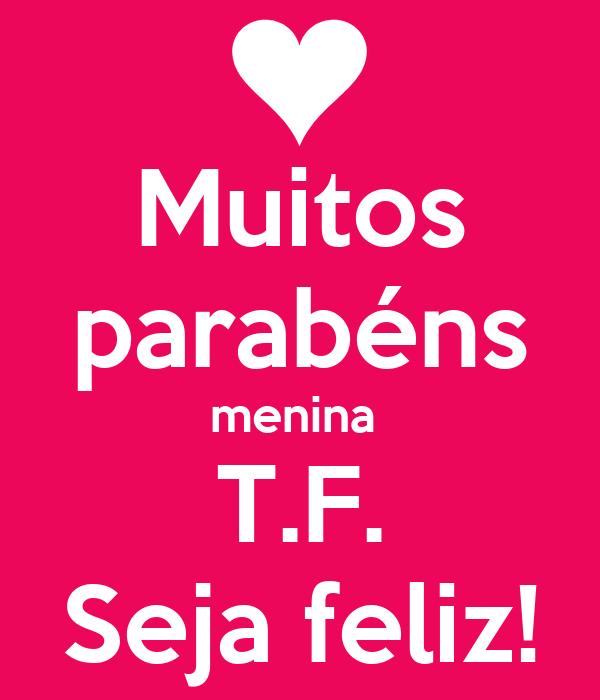 Muitos parabéns menina  T.F. Seja feliz!