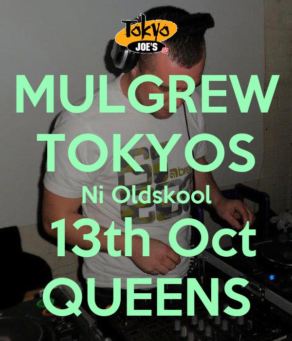 MULGREW TOKYOS Ni Oldskool  13th Oct QUEENS