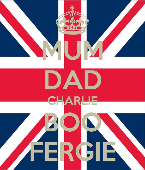MUM DAD CHARLIE BOO FERGIE